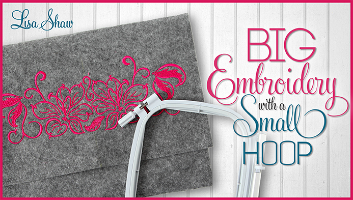 Big Embroidery With a Small Hoop with Lisa Shaw