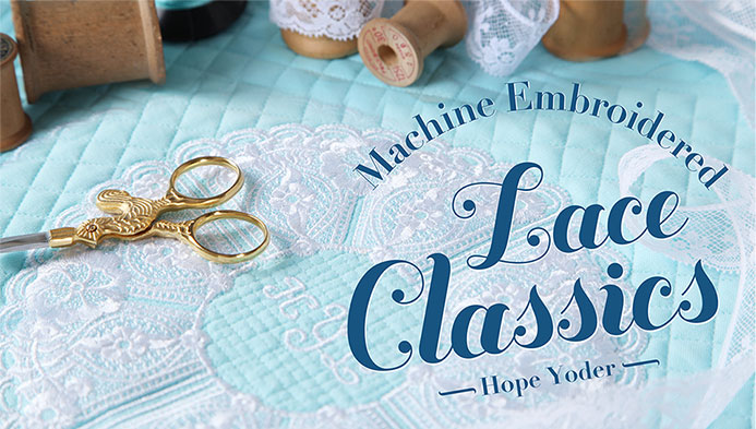 Machine Embroidered Lace Classics with Hope Yoder